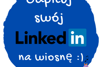 Odpicuj swój LinkedIn NA WIOSNĘ!